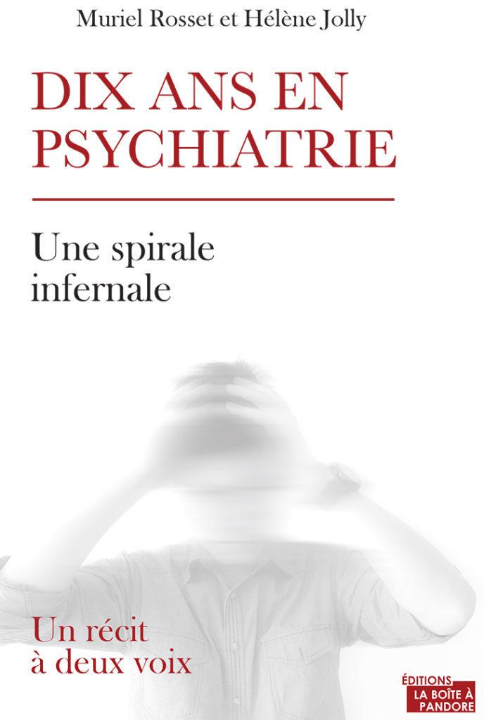 Dix ans en psychiatrie, une spirale infernale. Récit à deux voix